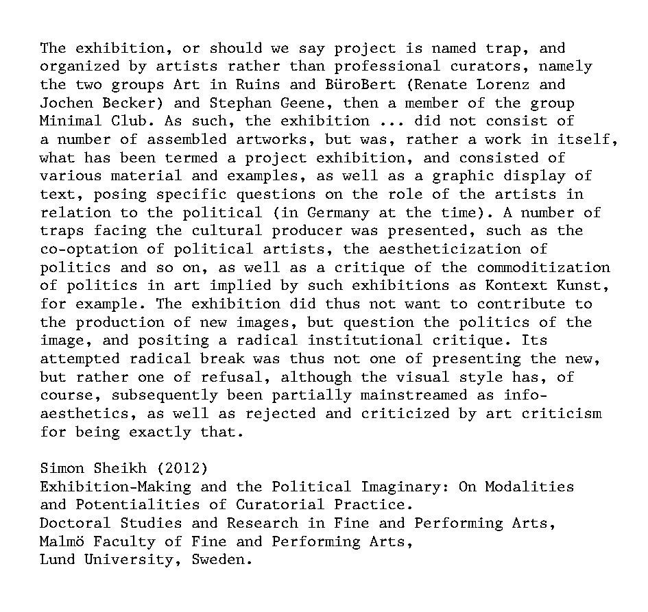 Excerpt from Simon Sheikh (2012) 'Exhibition-Making and the Political Imaginary: On Modalities and Potentialities of Curatorial Practice.' Doctoral Studies and Research in Fine and Performing Arts, Malmö Faculty of Fine and Performing Arts, Lund University, Sweden.