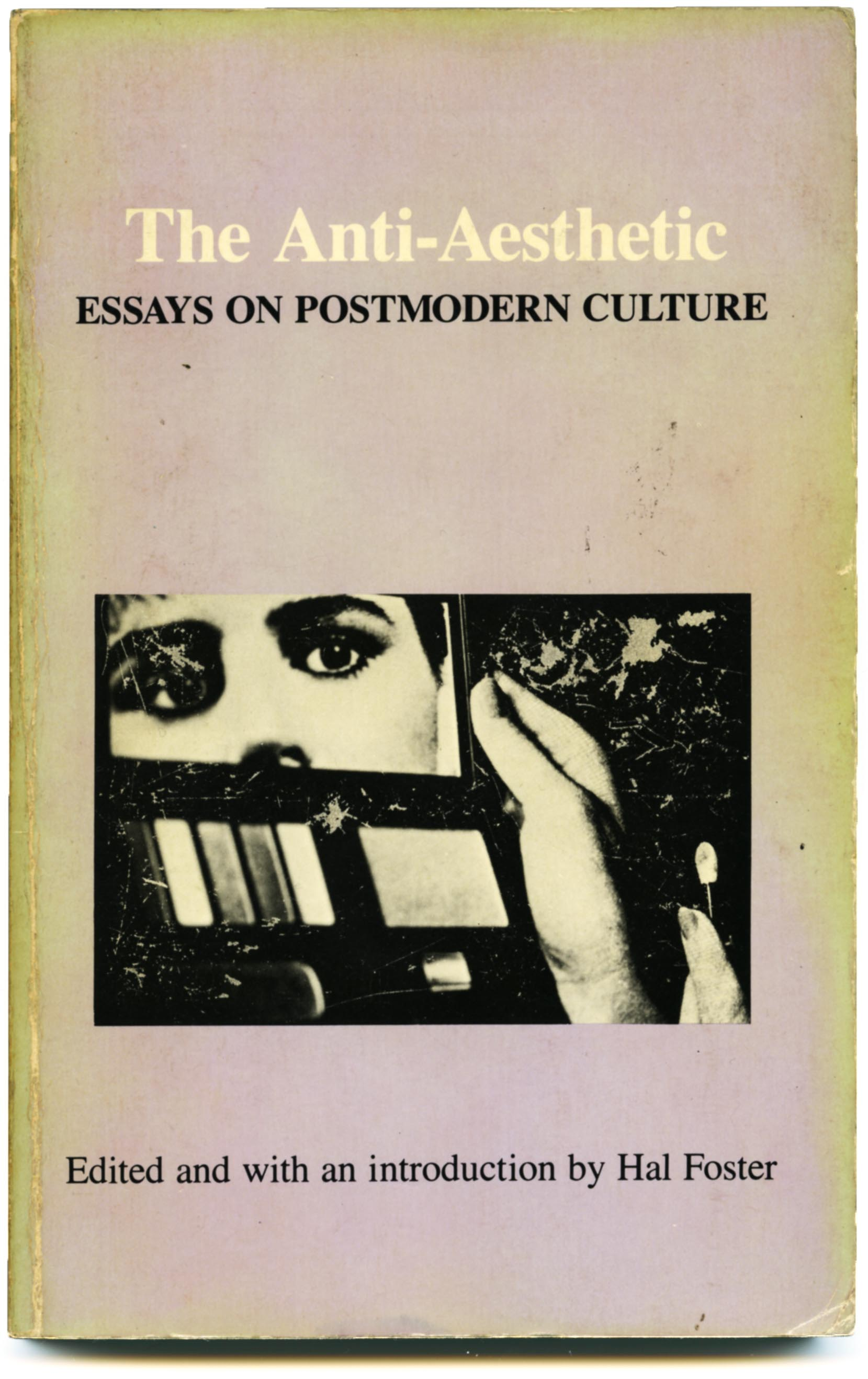 The Anti-Aesthetic: Essays on Postmodern Culture Hal Foster Book Cover